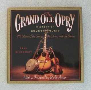 The Grand Ole Opry History of Country Music: 70 Years of the Songs, the Stars, and the Stories