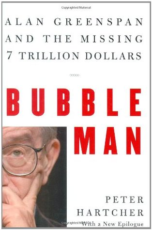 Bubble Man: Alan Greenspan and the Missing 7 Trillion Dollars