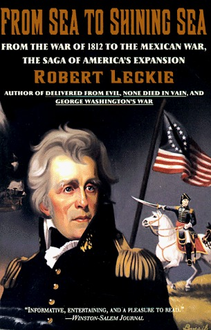 From Sea to Shining Sea: From the War of 1812 to the Mexican War; The Saga of America's Expansion