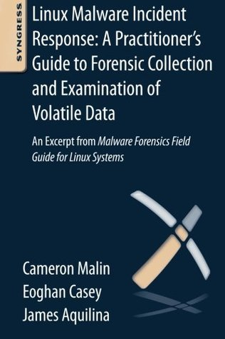 linux-malware-incident-response-a-practitioner-s-guide-to-forensic-collection-and-examination-of-volatile-data-an-excerpt-from-malware-forensic-field-guide-for-linux-systems