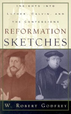 Reformation Sketches: Insights Into Luther, Calvin, and the Confessions (ePUB)