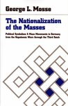 The Nationalization of the Masses: Political Symbolism and Mass Movements in Germany from the Napoleonic Wars through the Third Reich