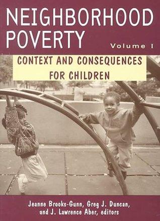 Neighborhood Poverty, Volume 1: Context and Consequences for Children: Context and Consequences for Children