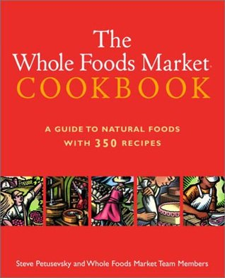 The whole foods market cookbook: a guide to natural foods with 350 recipes by Steven Petusevsky