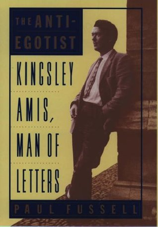 The Anti-Egotist: Kingsley Amis, Man of Letters