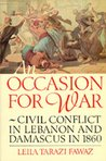 An Occasion for War: Civil Conflict in Lebanon and Damascus in 1860