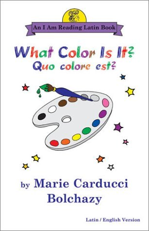 What Color Is It?/Quo Colore Est?: Quo Colore Est? : Latin/English Version 'I Am Reading Latin' Series)