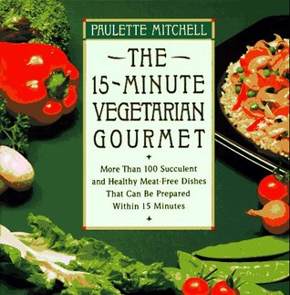 The 15-Minute Vegetarian Gourmet by Paulette Mitchell