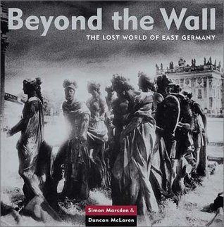 Beyond the Wall: The Lost World of East Germany