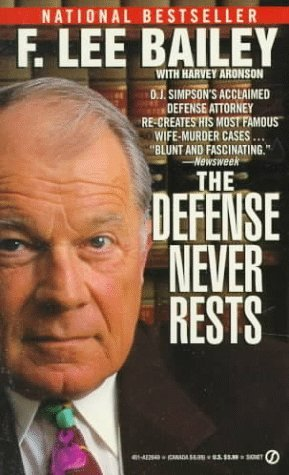The Defense Never Rests by F. Lee Bailey