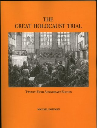 The Great Holocaust Trial: The Landmark Battle for the Right to Doubt the West's Most Sacred Relic