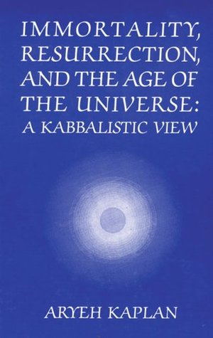 Immortality, Resurrection, and the Age of the Universe: A Kabbalistic View