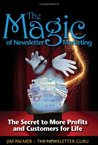 The Magic of Newsletter Marketing - The Secret to More Profits and Customers for Life