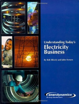 Understanding Today's Electricity Business by Bob Shively