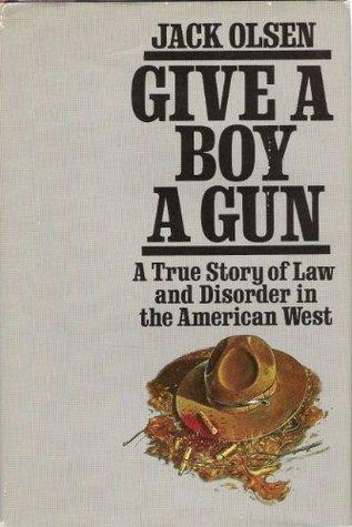 Give a Boy a Gun by Jack Olsen