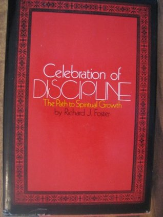 Celebration Of Discipline The Path To Spiritual Growth By Richard J