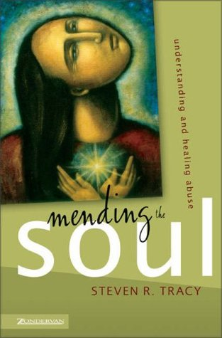 Mending the soul: understanding and healing abuse by Steven R. Tracy