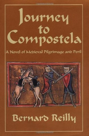 Journey To Compostela: A Novel Of Medieval Pilgrimage And Peril