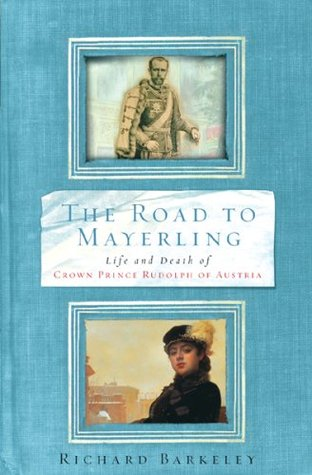 The Road to Mayerling by Richard Barkeley
