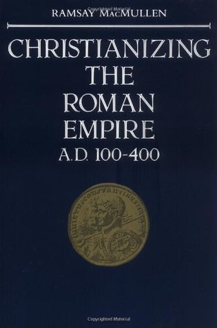 Christianizing the Roman Empire: (A. D. 100-400)