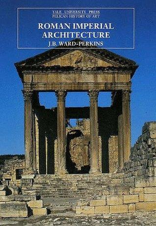 Ebook Roman Imperial Architecture by J.B. Ward-Perkins PDF!