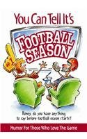 You Can Tell It's Football Season: Honey, Do You Have Anything to Say Before Football Season Starts? Humor for Those Who Love the Game