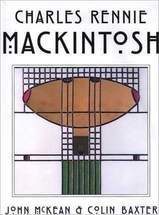 Charles Rennie Mackintosh: The Life and Styles of Charles Rennie Mackintosh