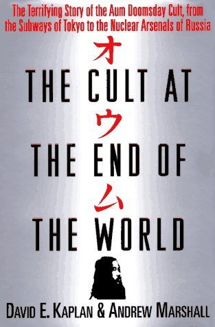 The Cult at the End of the World: The Terrifying Story of the Aum Doomsday Cult, from the Subways of Tokyo to the Nuclear Arsenals of Russia