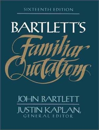 Bartlett's Familiar Quotations: A Collection of Passages, Phrases and Proverbs Traced to Their Sources in Ancient and Modern Literature