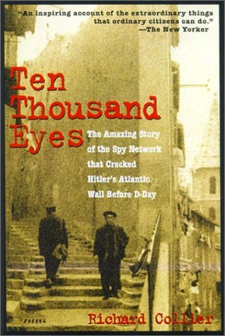 Ten Thousand Eyes: The Amazing Story of the Spy Network That Cracked Hitler's Atlantic Wall Before D-Day