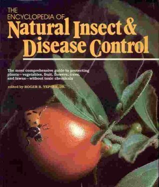 The Encyclopedia of Natural Insect & Disease Control: The Most Comprehensive Guide to Protecting Plants--Vegetables, Fruit, Flowers, Trees, and Lawns--Without Toxic Chemicals