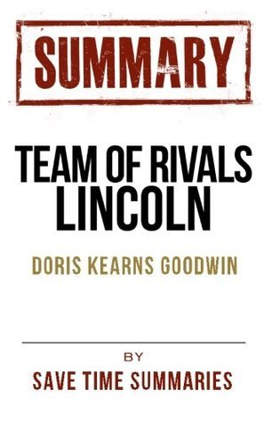 Team of Rivals: The Political Genius of Abraham Lincoln by Doris Kearns Goodwin -- Chapter-By-Chapter Study Guide & Analysis