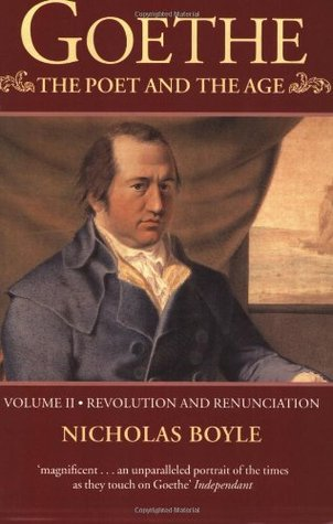 Goethe: The Poet and the Age, Volume 2: Revolution and Renunciation, 1790-1803
