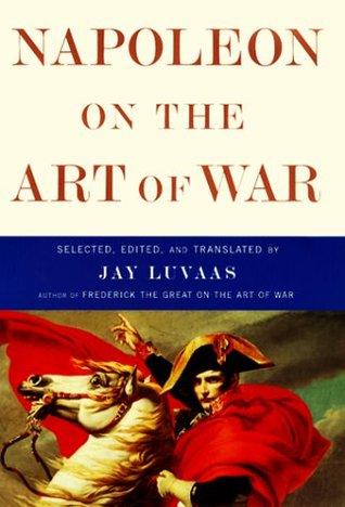 Napoleon on the Art of War by Jay Luvaas