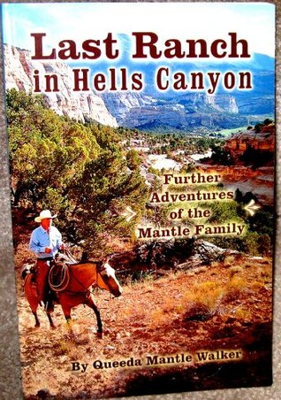 Last Ranch in Hells Canyon: Further Adventures of the Mantle Family
