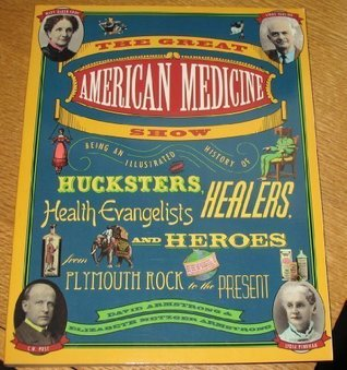 the-great-american-medicine-show-being-an-illustrated-history-of-hucksters-healers-health-evangelists-and-heroes-from-plymouth-rock-to-the-present