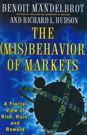 The (Mis)Behavior of Markets by Benoît B. Mandelbrot