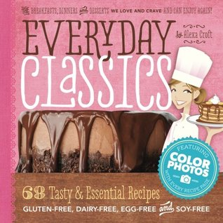 Everyday Classics: 68 Tasty & Essential Gluten-Free, Dairy-Free, Egg-Free and Soy-Free Recipes