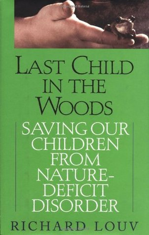 How To Protect Kids From Nature Deficit >> Last Child In The Woods Saving Our Children From Nature Deficit