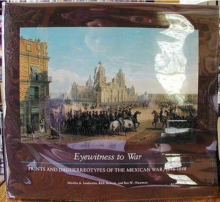 Eyewitness to War: Prints and Daguerreotypes of the Mexican War, 1846-1848