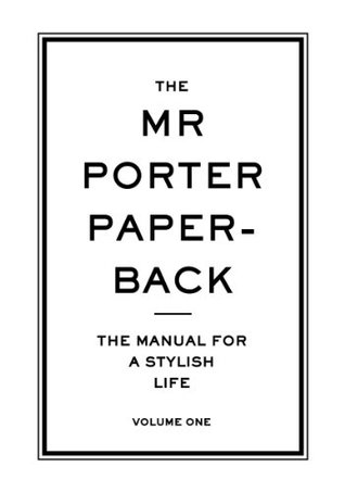 The Mr Porter Paperback: The Manual for a Stylish Life