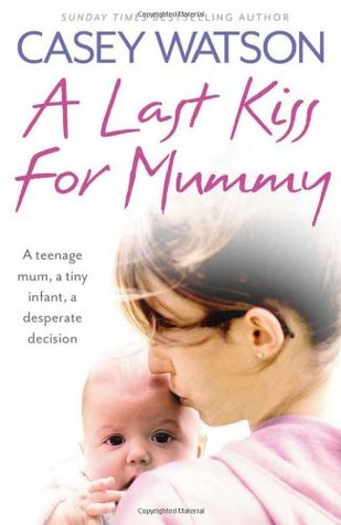 a-last-kiss-for-mummy-a-teenage-mum-a-tiny-infant-a-desperate-decision