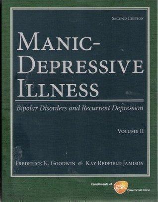 Manic-Depressive Illness  by Frederick K. Goodwin
