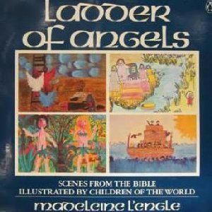 Ladder of Angels: Stories from the Bible Illustrated by Children of the World
