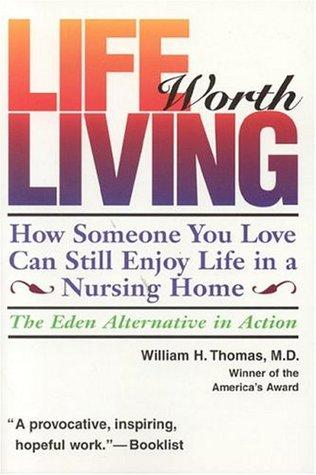 Life Worth Living: How Someone You Love Can Still Enjoy Life in a Nursing Home; The Eden Alternative in Action Enlaces de descarga de libros de Epub
