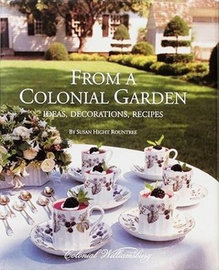 From A Colonial Garden: Ideas, Decorations, Recipes