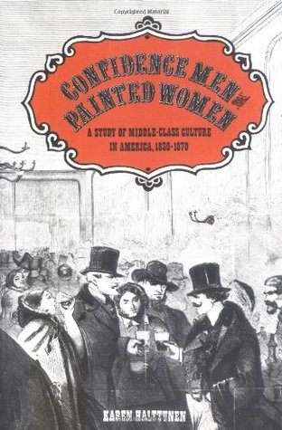 Confidence Men and Painted Women: A Study of Middle-class Culture in America, 1830-1870