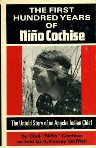 The First Hundred Years of Nino Cochise: The Untold Story of an Apache Indian Chief