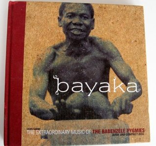 Bayaka: The Extraordinary Music of the Babenzele Pygmies and Sounds of Their Foresthome