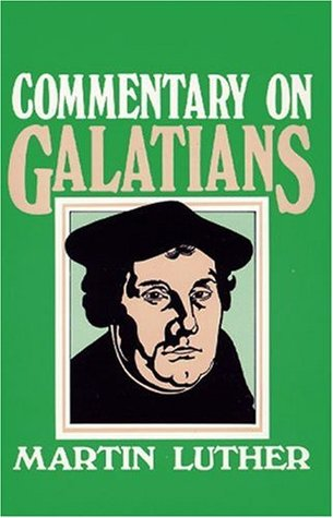 Commentary on the Epistle to the Galatians by Martin Luther (Illustrated)